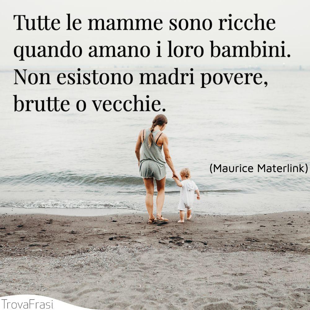 Tutte le mamme sono ricche quando amano i loro bambini. Non esistono madri povere, brutte o vecchie.