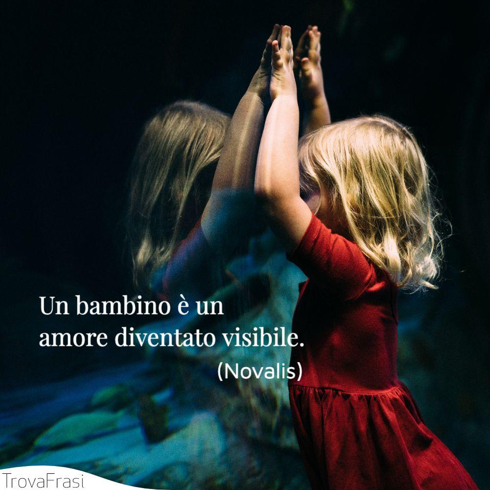 Un bambino è un amore diventato visibile.