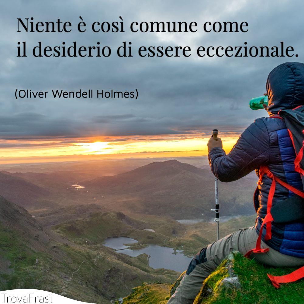 Niente è così comune come il desiderio di essere eccezionale.