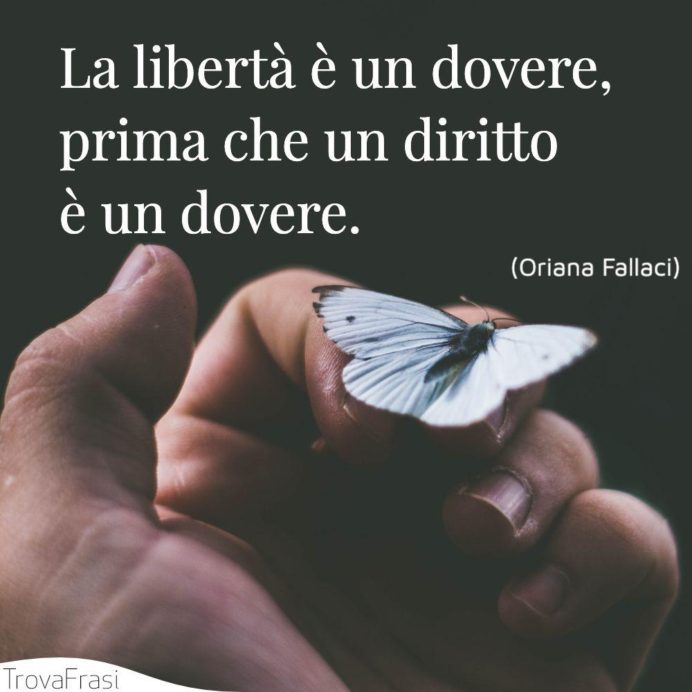 La libertà è un dovere, prima che un diritto è un dovere.