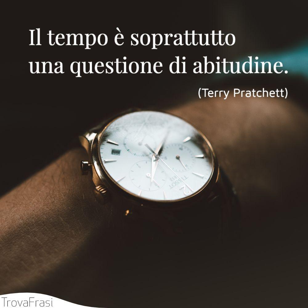 Il tempo è soprattutto una questione di abitudine.