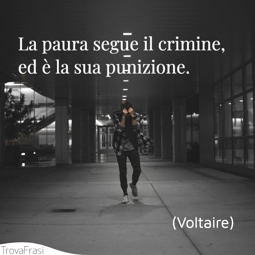 La paura segue il crimine, ed è la sua punizione.