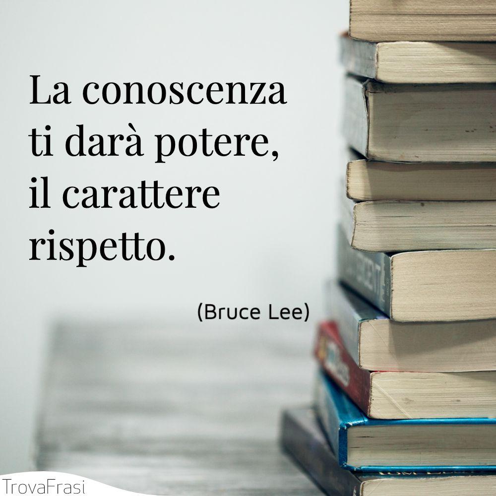 La conoscenza ti darà potere, il carattere rispetto.