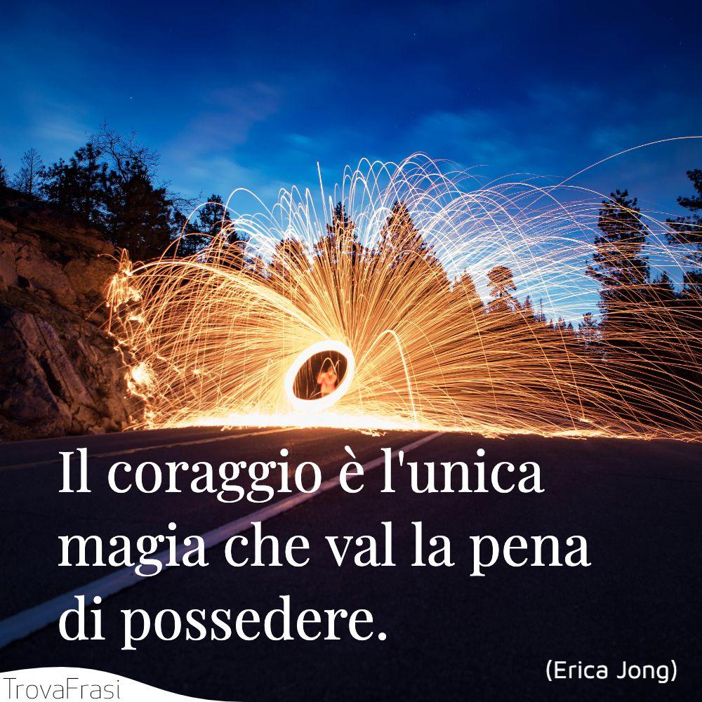 Il coraggio è l'unica magia che val la pena di possedere.