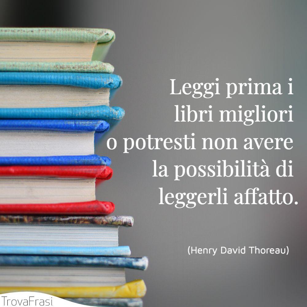 Leggi prima i libri migliori o potresti non avere la possibilità di leggerli affatto.
