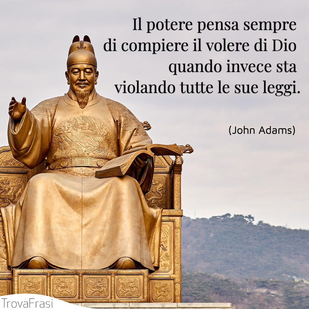 Il potere pensa sempre di compiere il volere di Dio quando invece sta violando tutte le sue leggi.
