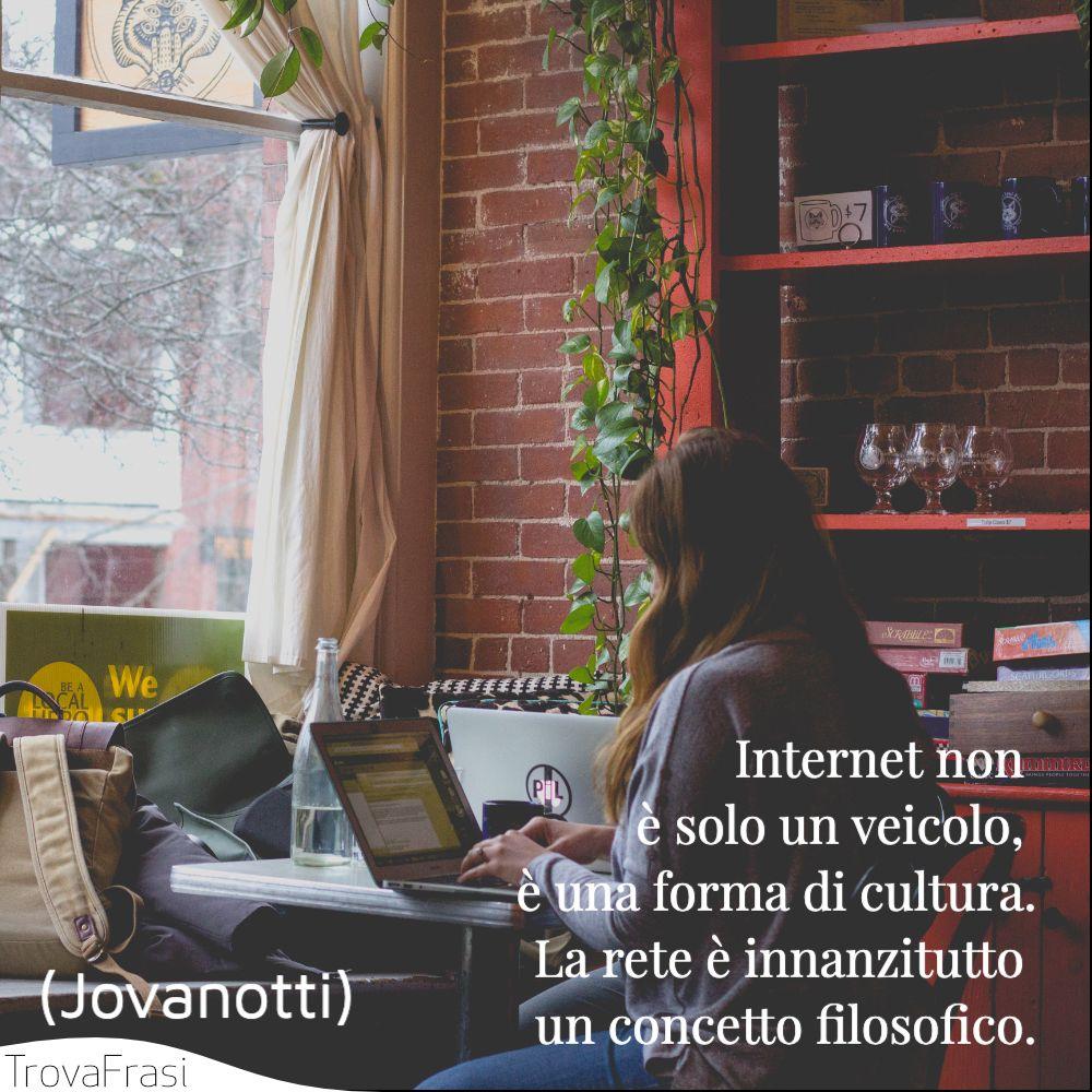 Internet non è solo un veicolo, è una forma di cultura. La rete è innanzitutto un concetto filosofico.