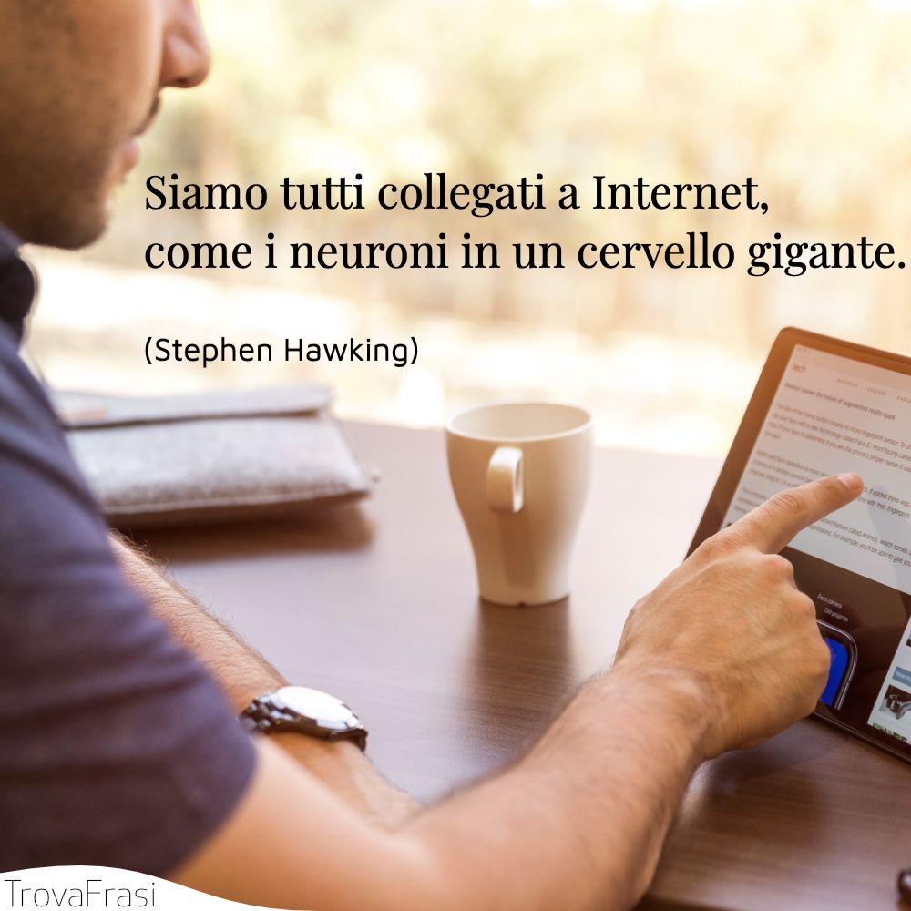 Siamo tutti collegati a Internet, come i neuroni in un cervello gigante.