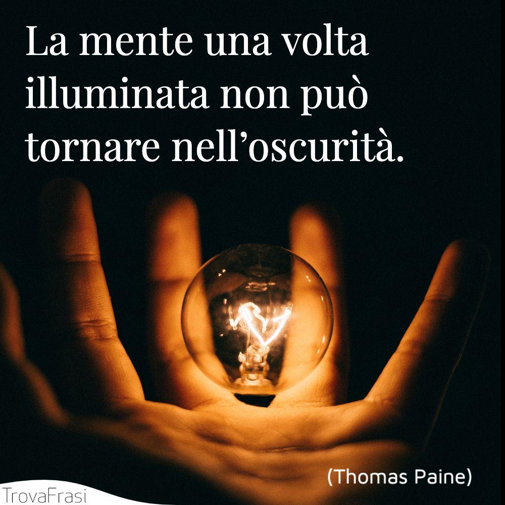 La mente una volta illuminata non può tornare nell'oscurità.