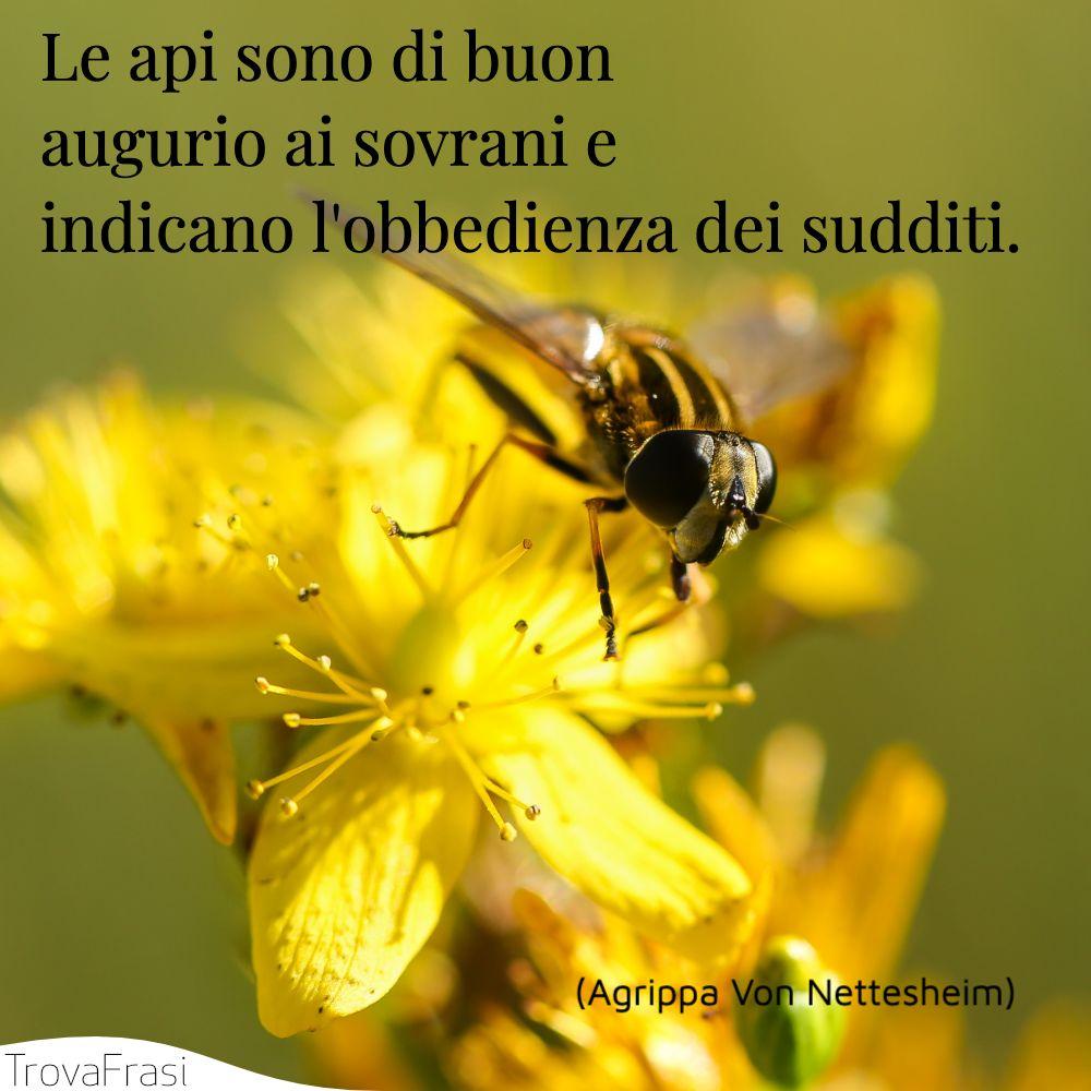 Le api sono di buon augurio ai sovrani e indicano l'obbedienza dei sudditi.