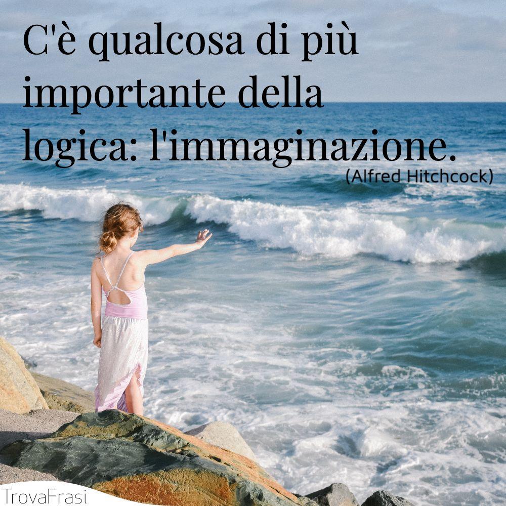 C'è qualcosa di più importante della logica: l'immaginazione.