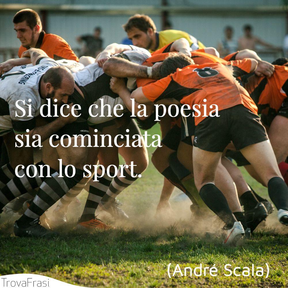 Si dice che la poesia sia cominciata con lo sport.