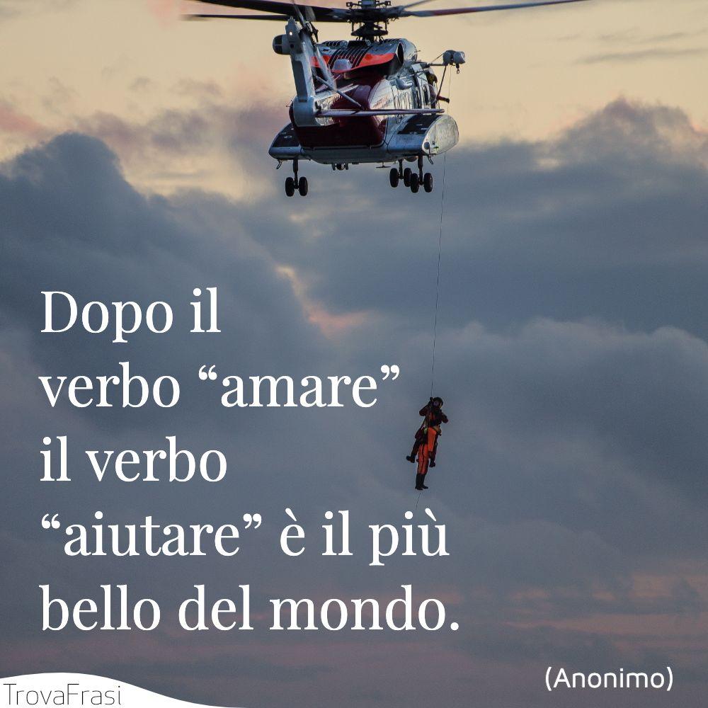 """Dopo il verbo """"amare"""" il verbo """"aiutare"""" è il più bello del mondo."""
