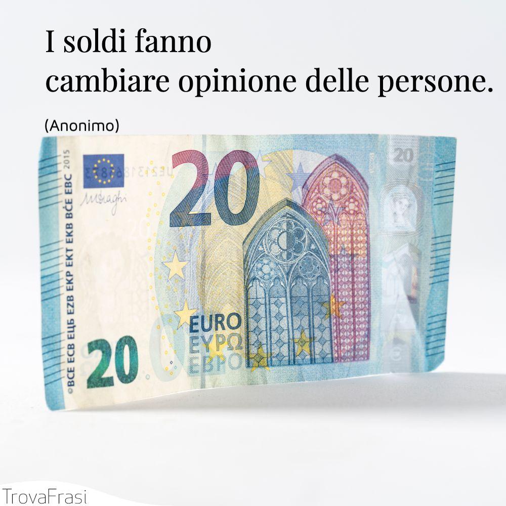 I soldi fanno cambiare opinione delle persone.