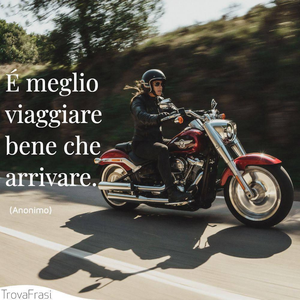 É meglio viaggiare bene che arrivare.