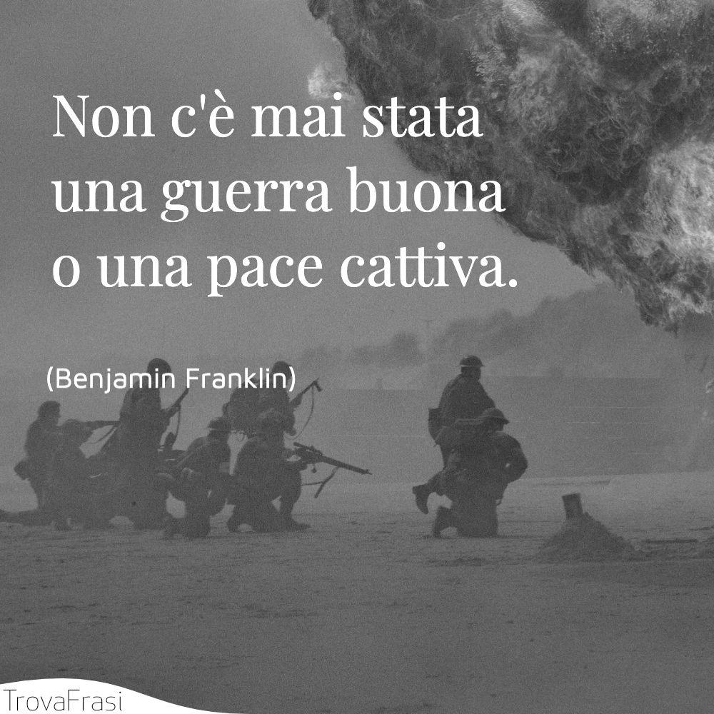 Non c'è mai stata una guerra buona o una pace cattiva.