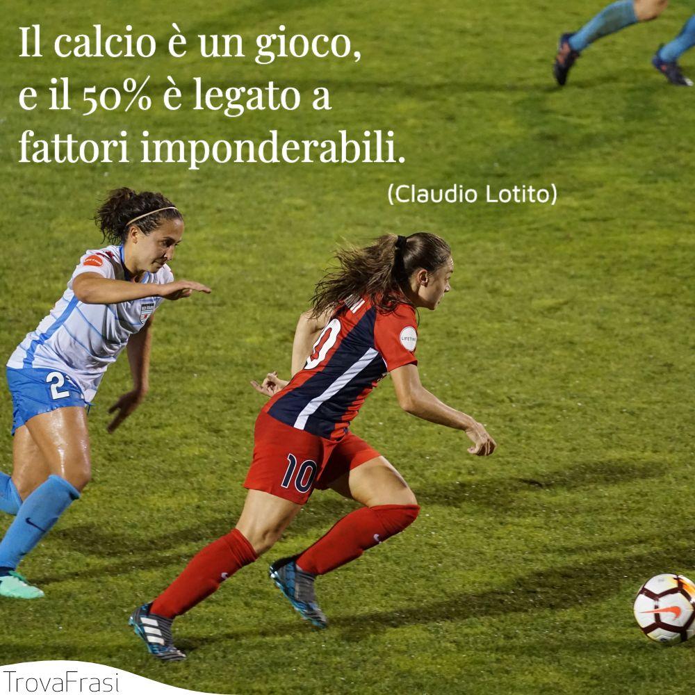 Il calcio è un gioco, e il 50% è legato a fattori imponderabili.