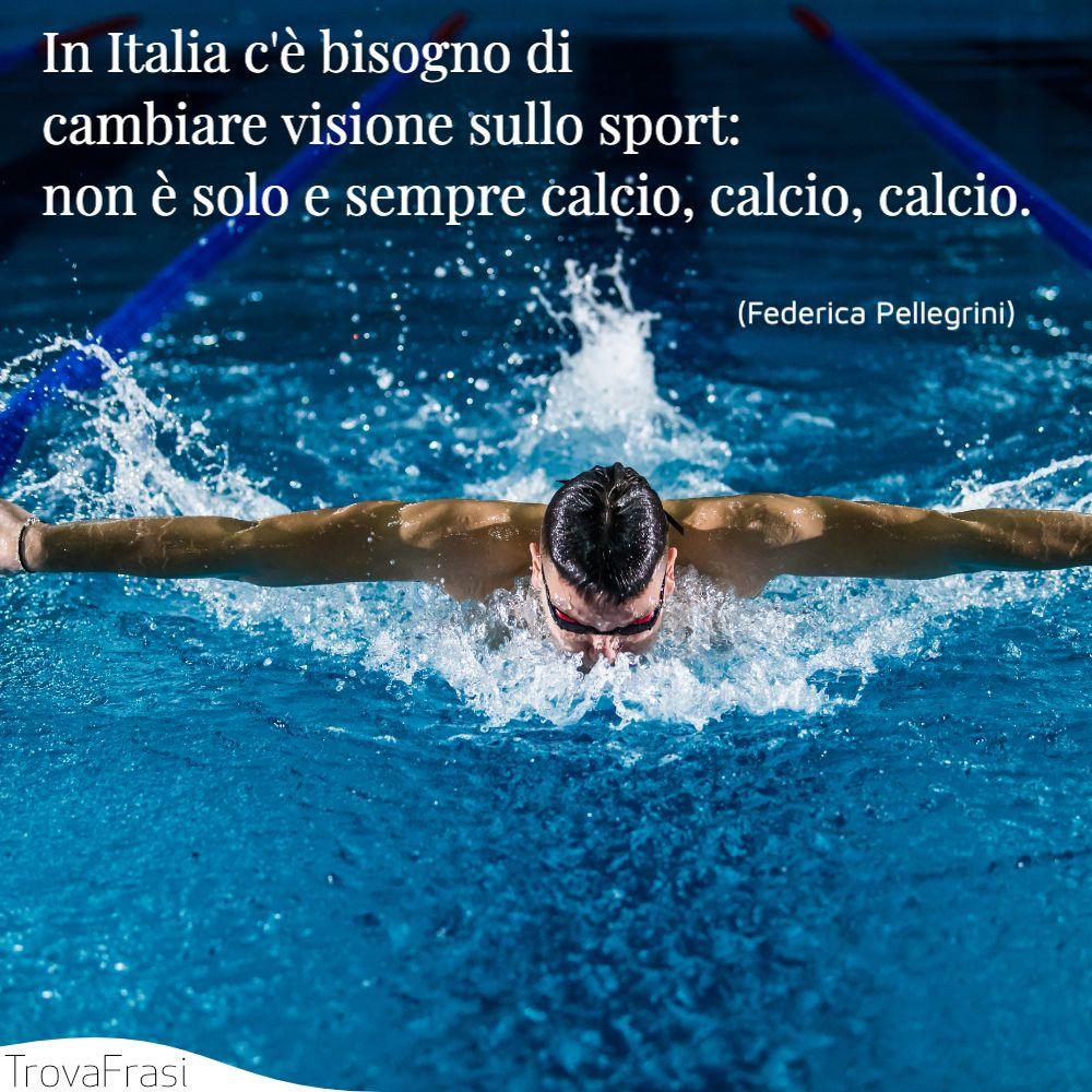 In Italia c'è bisogno di cambiare visione sullo sport: non è solo e sempre calcio, calcio, calcio.