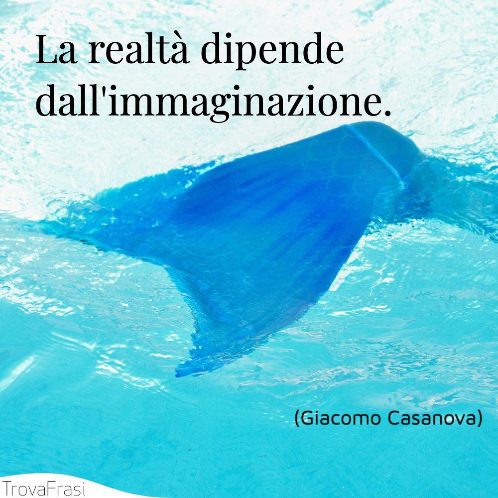 La realtà dipende dall'immaginazione.