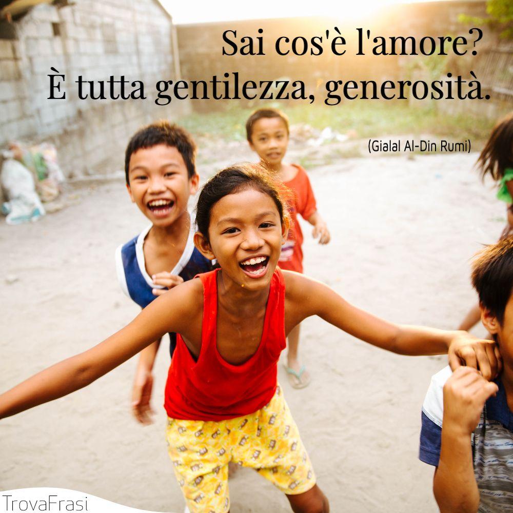 Sai cos'è l'amore? È tutta gentilezza, generosità.