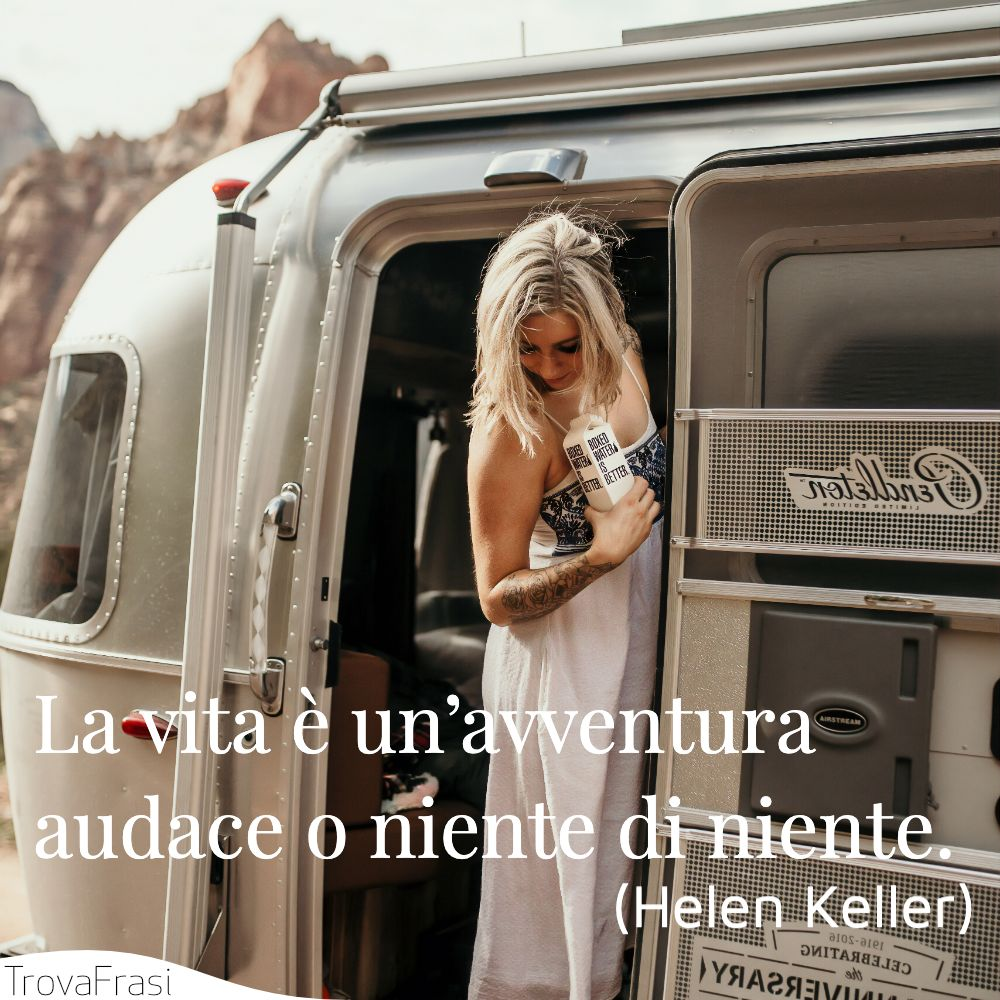 La vita è un'avventura audace o niente di niente.