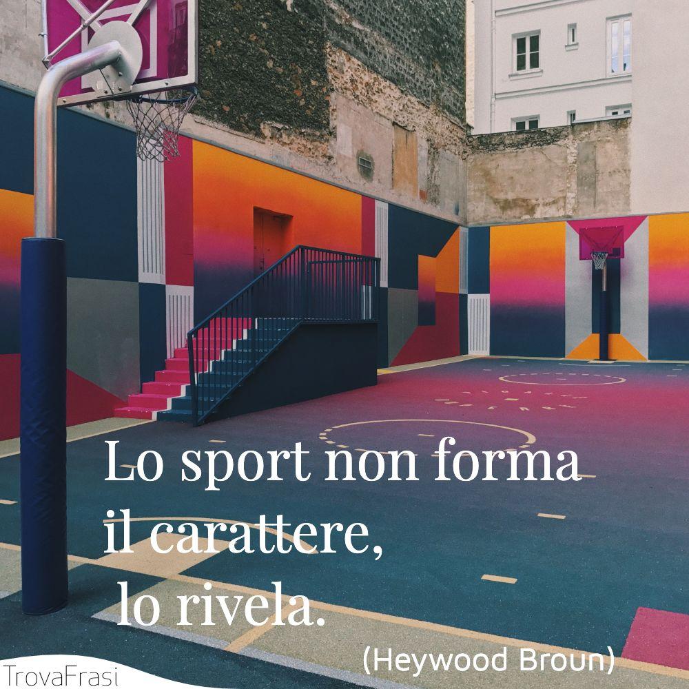 Lo sport non forma il carattere, lo rivela.