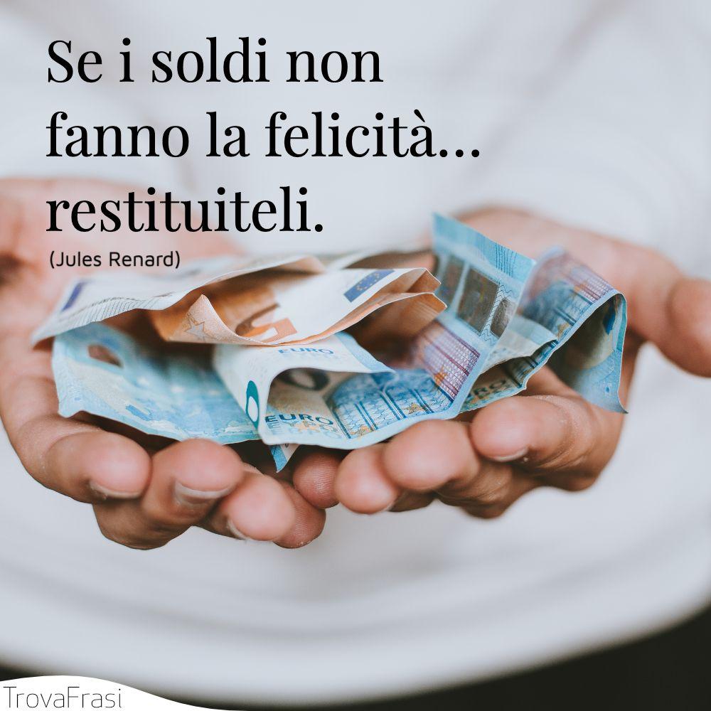 Se i soldi non fanno la felicità… restituiteli.
