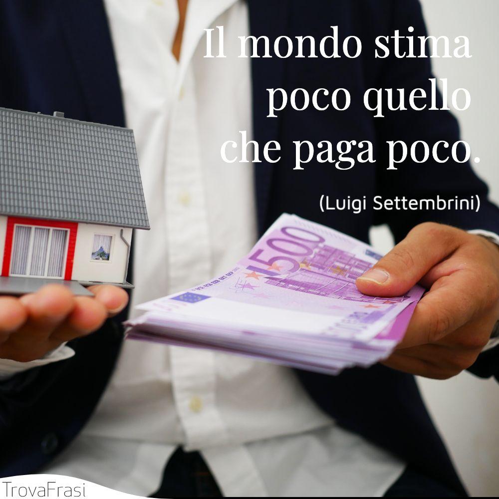 Il mondo stima poco quello che paga poco.