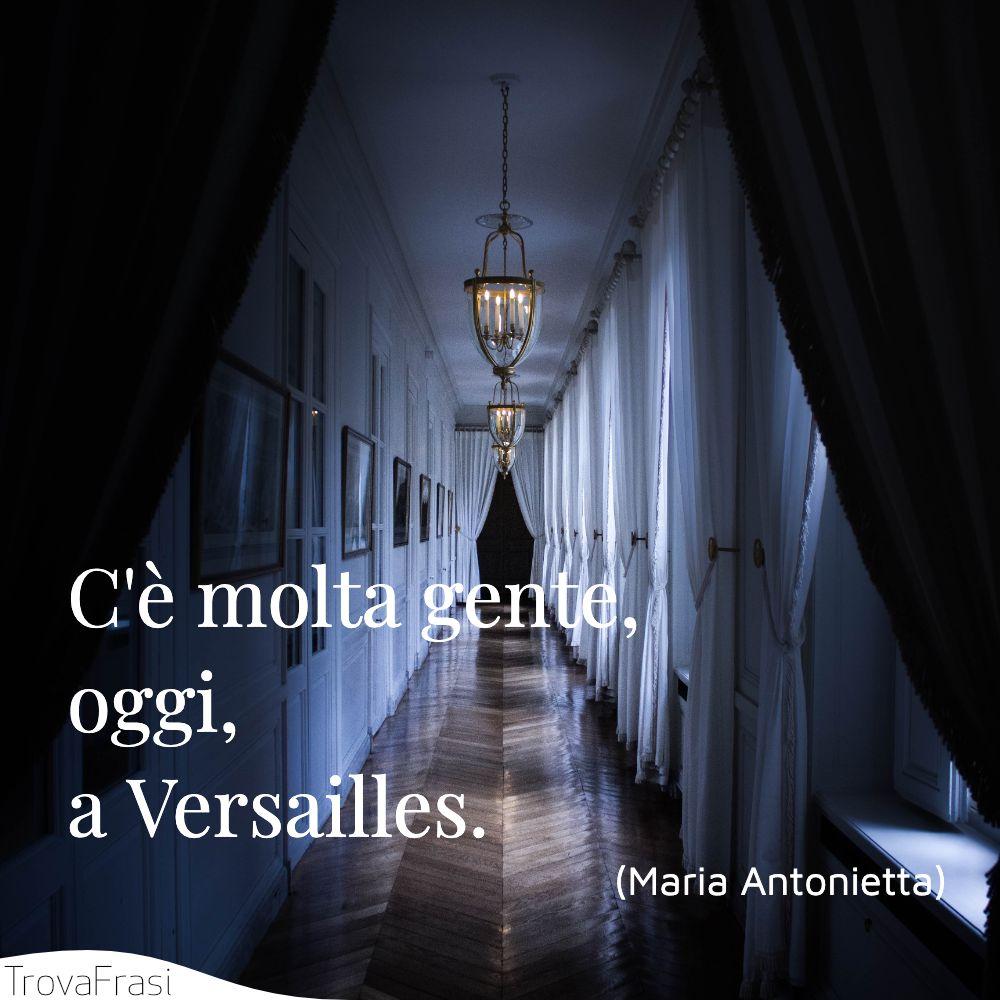 C'è molta gente, oggi, a Versailles.