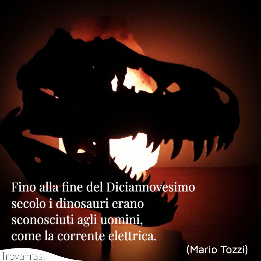 Fino alla fine del Diciannovesimo secolo i dinosauri erano sconosciuti agli uomini, come la corrente elettrica.