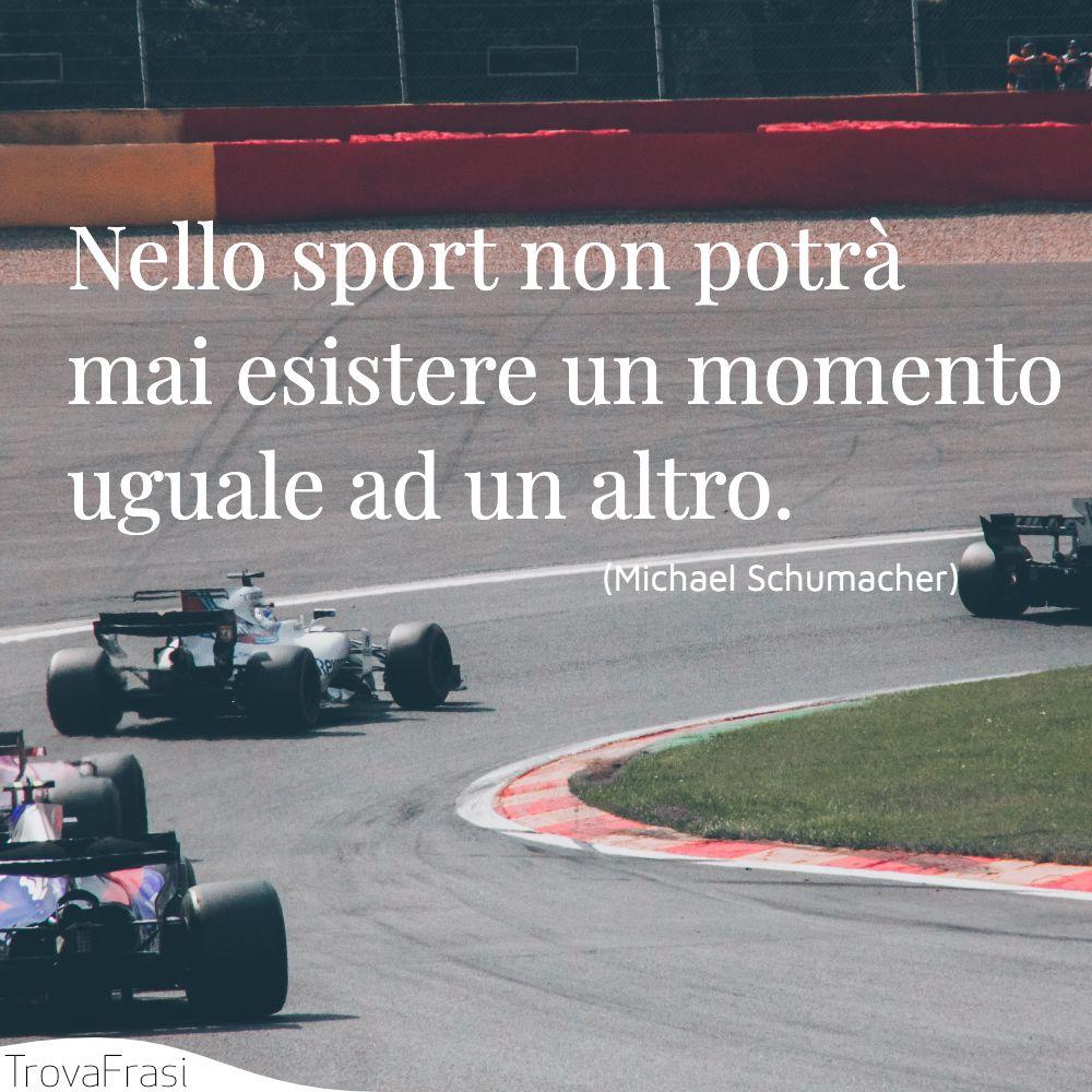 Nello sport non potrà mai esistere un momento uguale ad un altro.