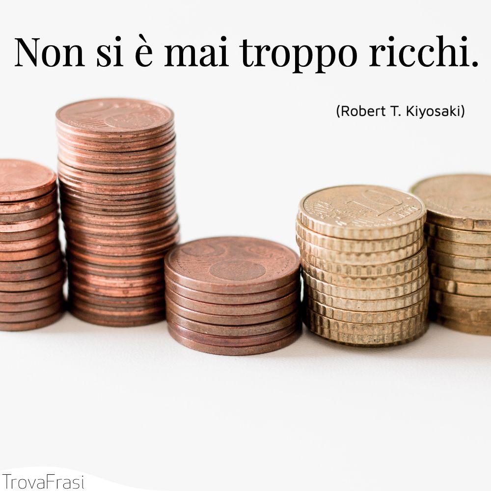 Non si è mai troppo ricchi.