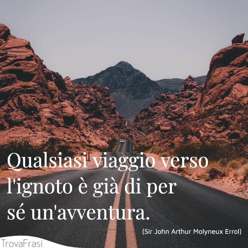 Qualsiasi viaggio verso l'ignoto è già di per sé un'avventura.