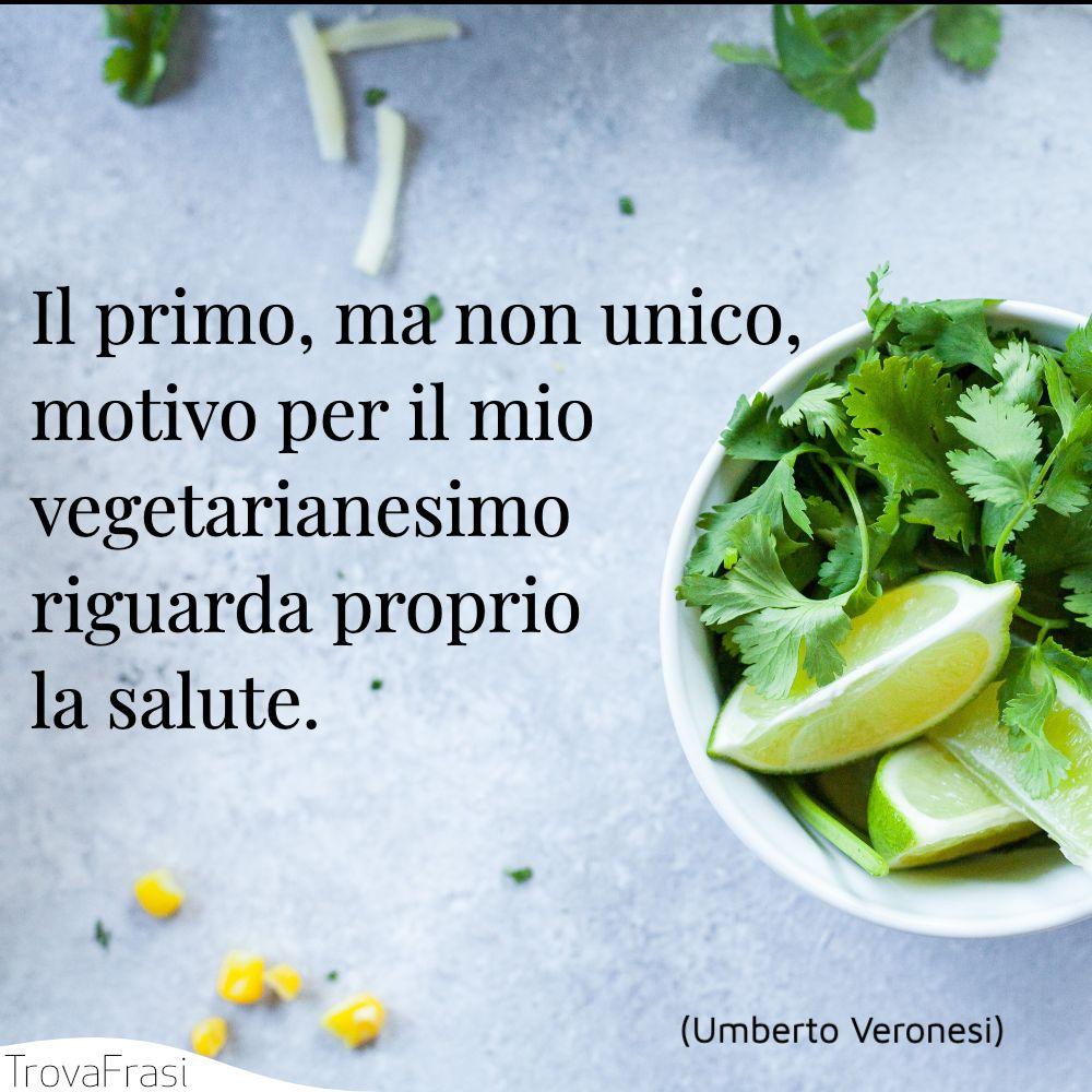 Il primo, ma non unico, motivo per il mio vegetarianesimo riguarda proprio la salute.
