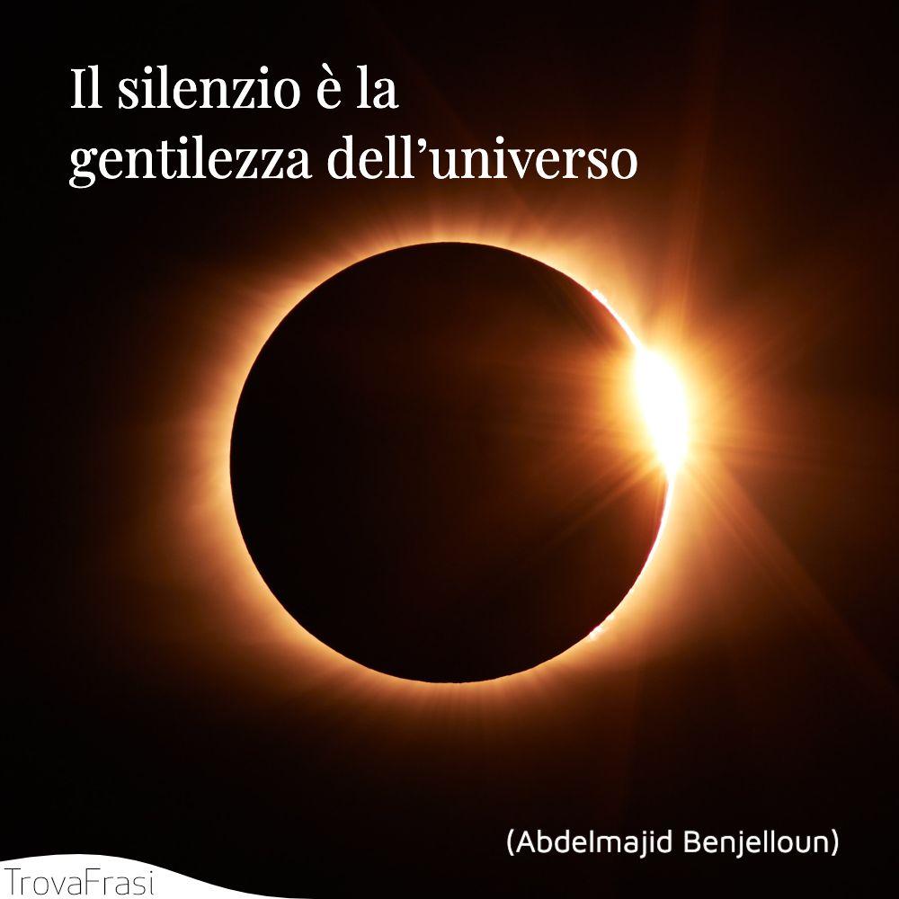 Il silenzio è la gentilezza dell'universo