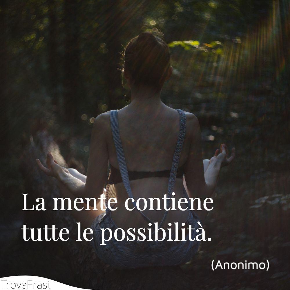 La mente contiene tutte le possibilità.
