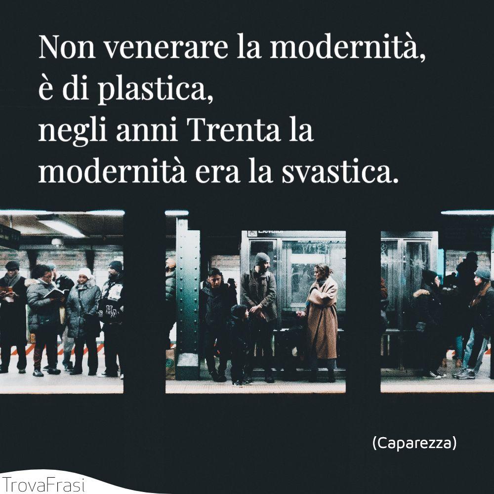 Non venerare la modernità, è di plastica,  negli anni Trenta la modernità era la svastica.