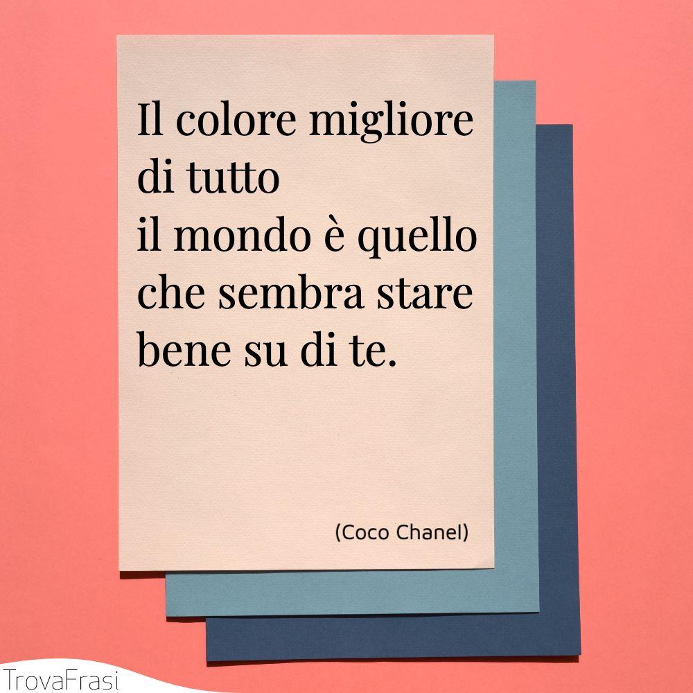 Il colore migliore di tutto il mondo è quello che sembra stare bene su di te.