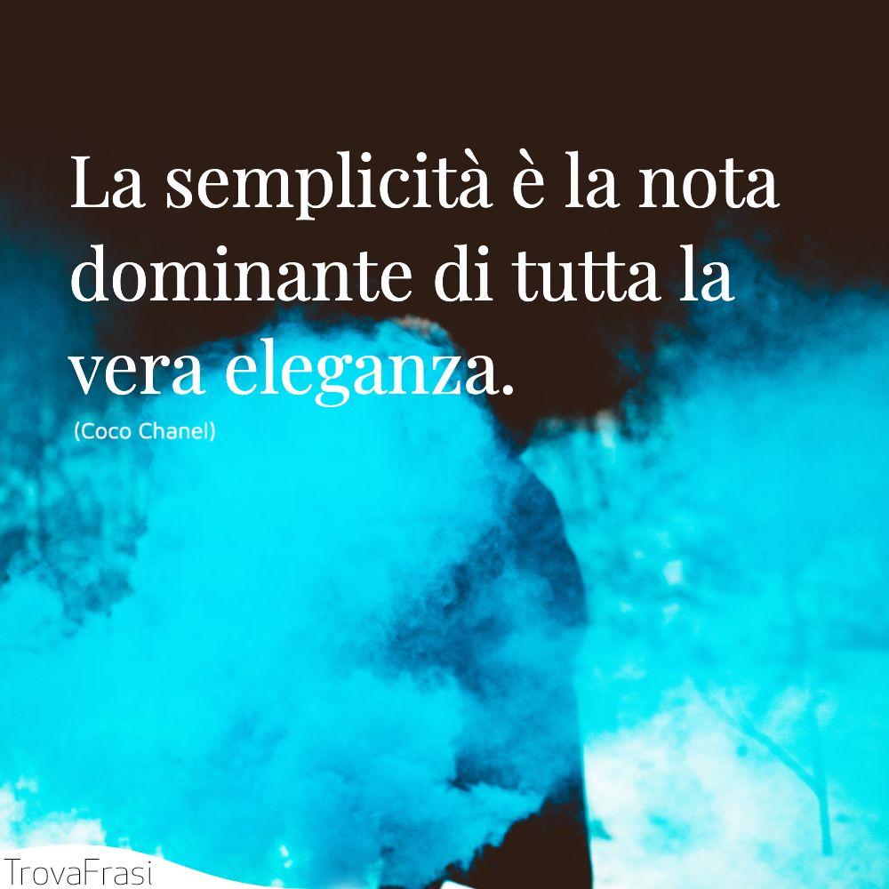 La semplicità è la nota dominante di tutta la vera eleganza.