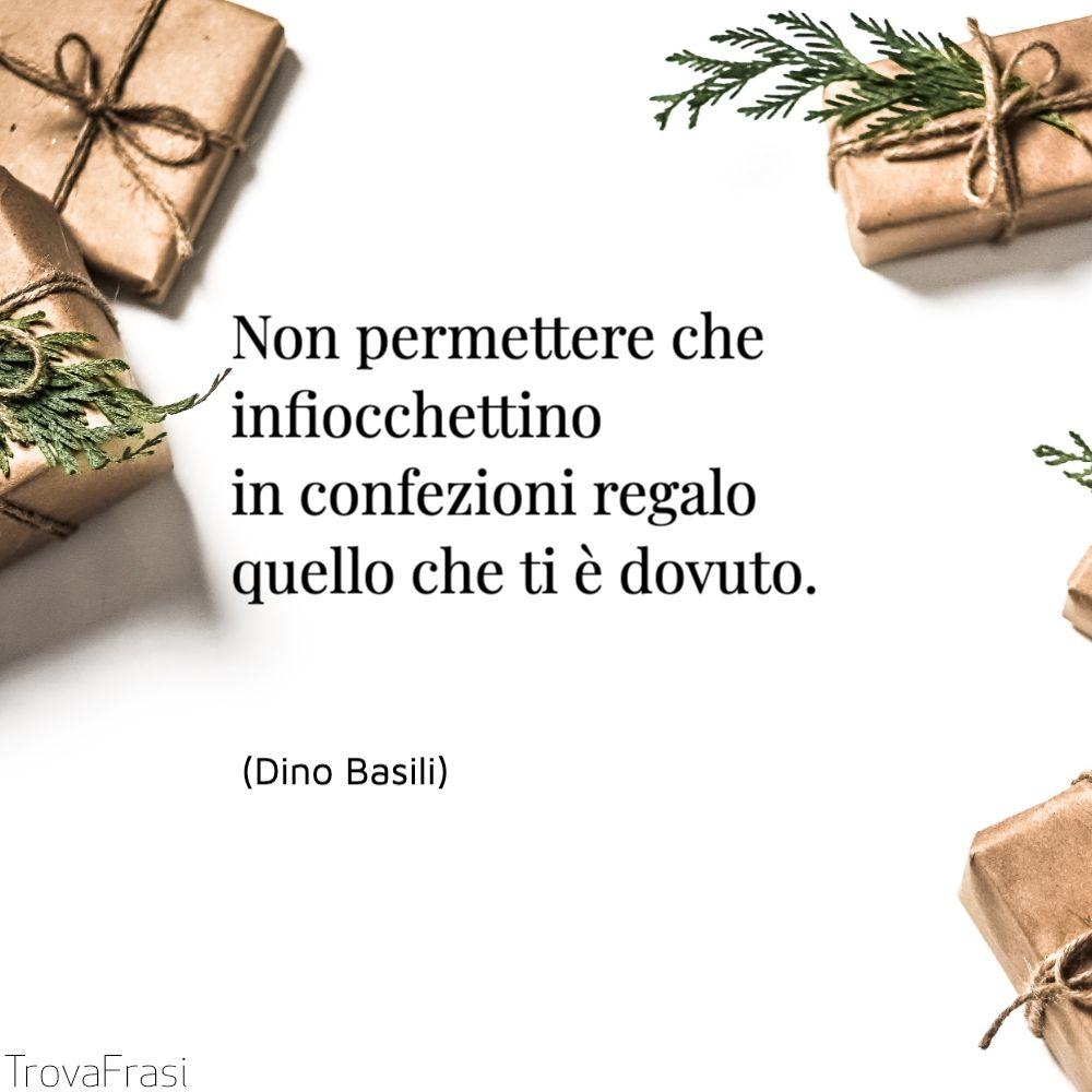 Non permettere che infiocchettino in confezioni regalo quello che ti è dovuto.
