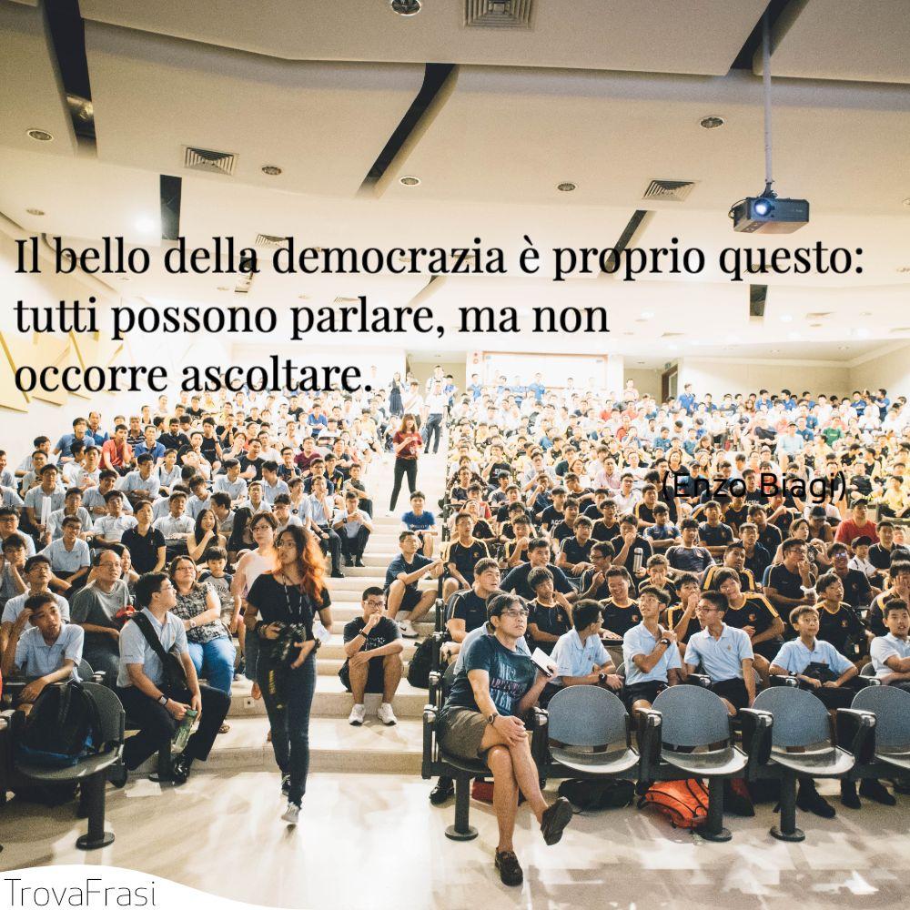 Il bello della democrazia è proprio questo: tutti possono parlare, ma non occorre ascoltare.