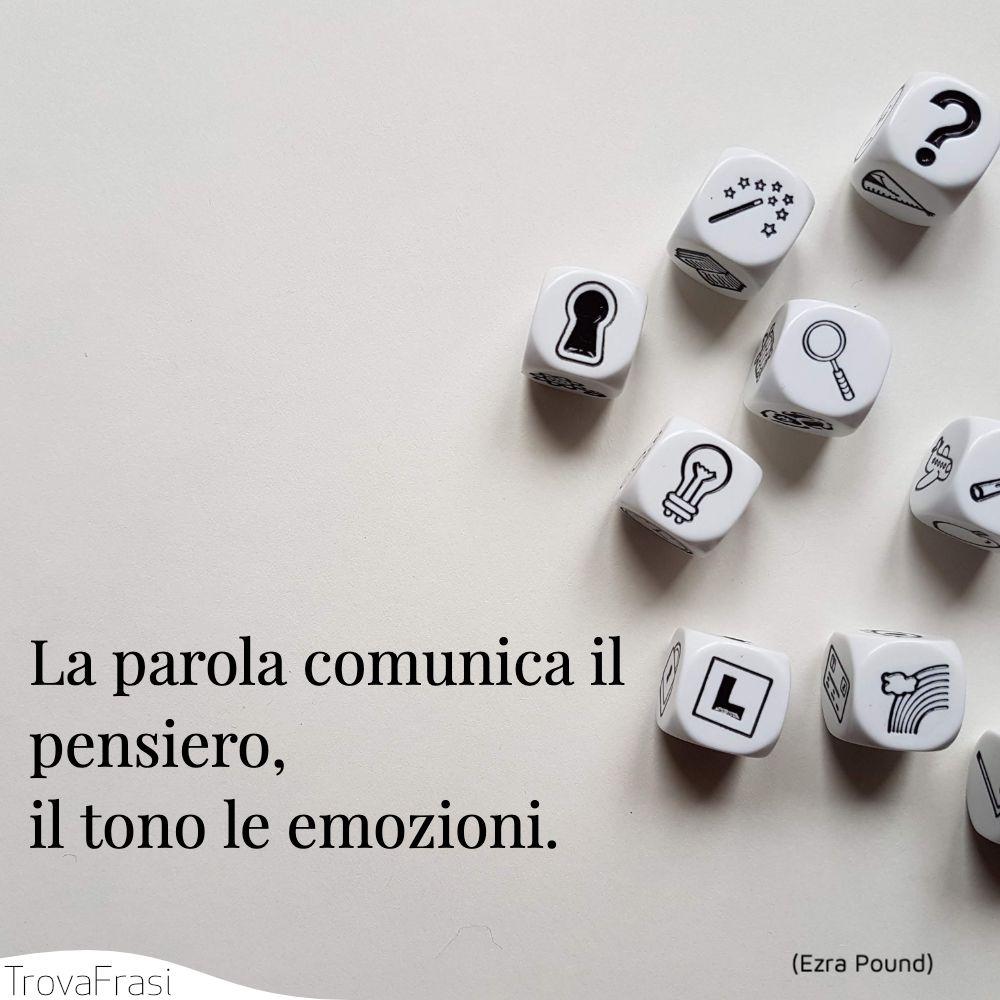 La parola comunica il pensiero, il tono le emozioni.