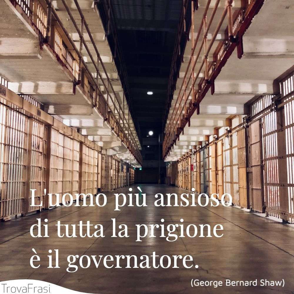 L'uomo più ansioso di tutta la prigione è il governatore.