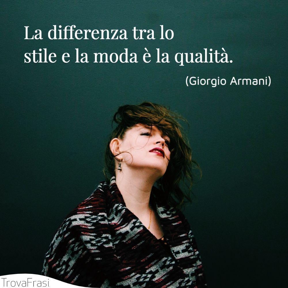 La differenza tra lo stile e la moda è la qualità.
