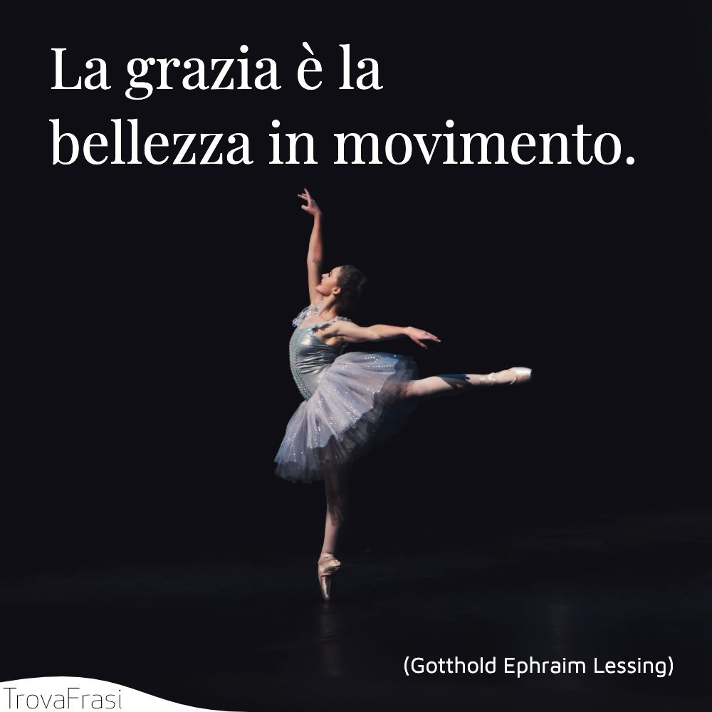 La grazia è la bellezza in movimento.