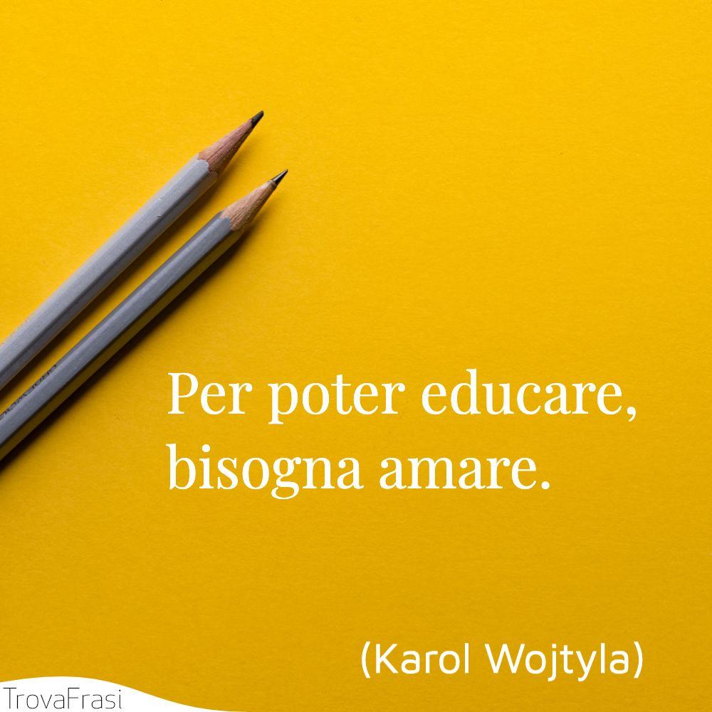 Per poter educare, bisogna amare.