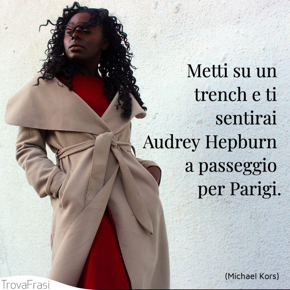 Metti su un trench e ti sentirai Audrey Hepburn a passeggio per Parigi.