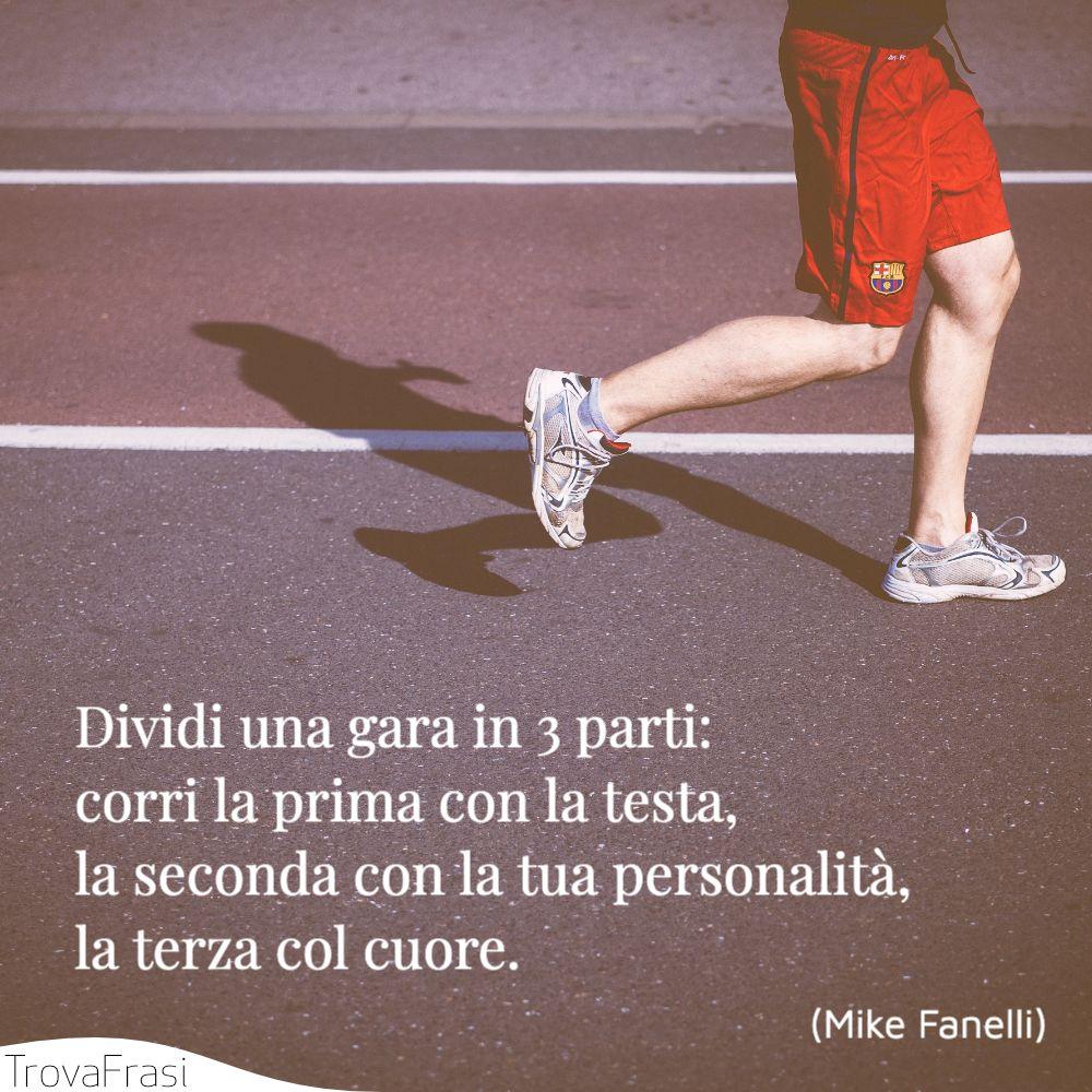 Dividi una gara in 3 parti: corri la prima con la testa, la seconda con la tua personalità, la terza col cuore.