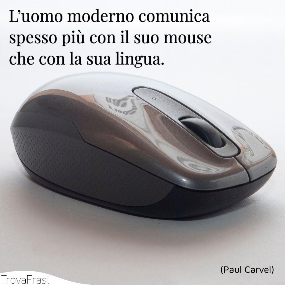 L'uomo moderno comunica spesso più con il suo mouse che con la sua lingua.