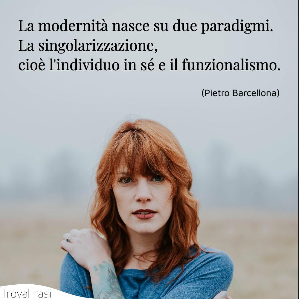 La modernità nasce su due paradigmi. La singolarizzazione, cioè l'individuo in sé e il funzionalismo.